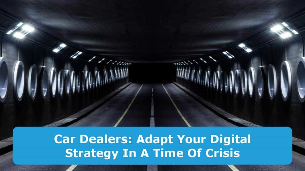Car Dealers Adapting Your Digital Strategy In A Time Of Crisis