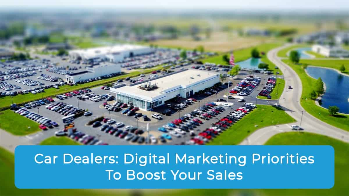 Car Dealers Digital Marketing Priorities To Boost Your Sales