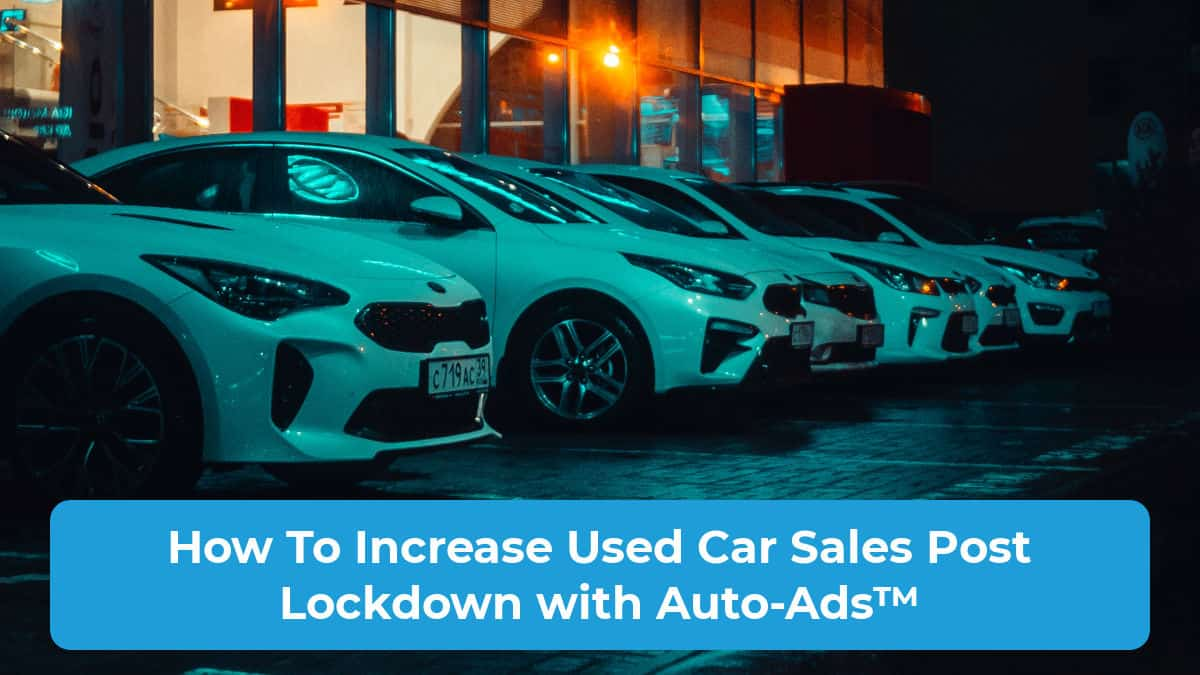 How To Increase Used Car Sales Post Lockdown with Auto AdsTM Featured Image